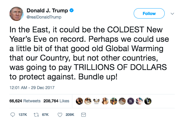 Trump's tweet reads: In the East, it could be the COLDEST New Year's Eve on record. Perhaps we could use a little bit of that good old Global Warming that our Country, but not other countries, was going to pay TRILLIONS OF DOLLARS to protect against. Bundle up!